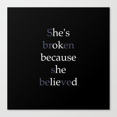She's Broken because she believed or He's ok because he lied? Canvas Print