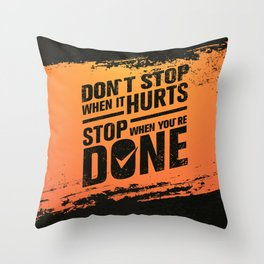 Don't Stop When It Hurts, Stop When You're Done. Inspiring Creative Motivation Quote Throw Pillow