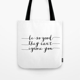 Be So Good They Can't Ignore You black and white monochrome typography poster design bedroom wall Tote Bag