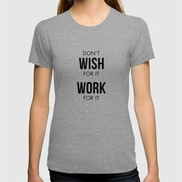 Don't Wish for it Work for it T-shirt