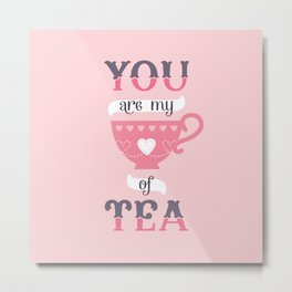 MY CUP OF TEA Metal Print