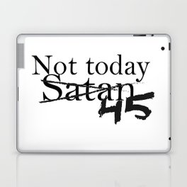 Not Today 45 Laptop & iPad Skin