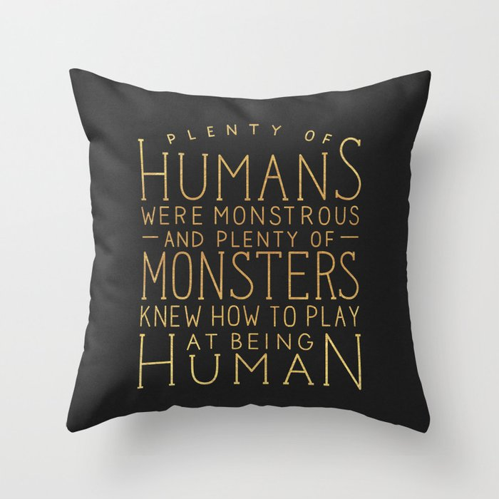 Plenty of Humans Were Monstrous Throw Pillow