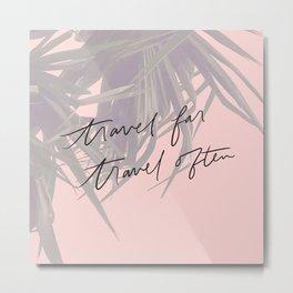 Travel Far Travel Often // Pink Palms Metal Print