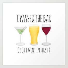 I Passed The Bar (But I Went In First) Art Print