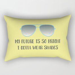 My Future Is So Bright I Gotta Wear Shades Rectangular Pillow