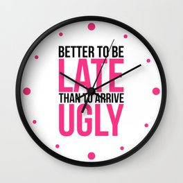 Better To Be Late Funny Quote Wall Clock