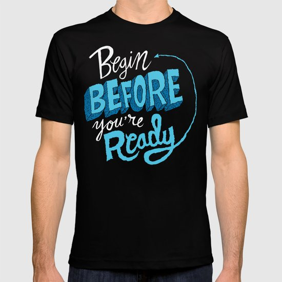 Begin Before You're Ready T-shirt