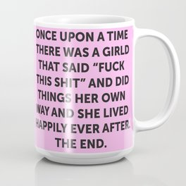 Once upon a time she said fuck this (4) Coffee Mug
