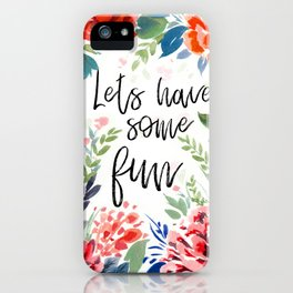 Lets Have some fun iPhone Case
