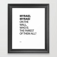 MYRAID, MYRAID  ON THE WALL,  WHO IS THE FAIREST OF THEM ALL? Framed Art Print
