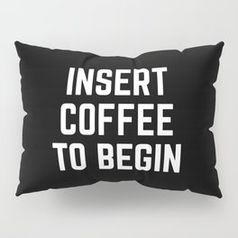 Insert Coffee Funny Quote Pillow Sham