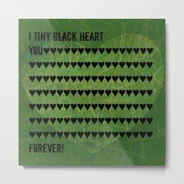 I tiny black heart you...forever Metal Print
