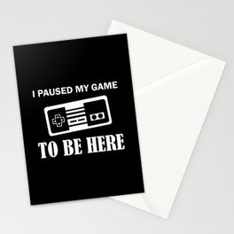 I paused my game to be here – Funny gamer Stationery Cards