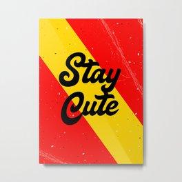 Stay Cute Metal Print