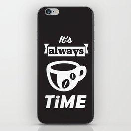 It's Always Coffee Time iPhone Skin