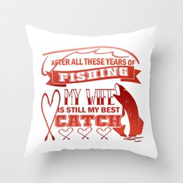 My wife is still my best catch Throw Pillow