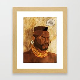 Mr. T Appreciates That You Wear Deodorant. Framed Art Print