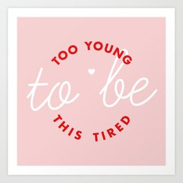 too young to be this tired Art Print