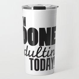 I'm Done Adulting Today! Travel Mug