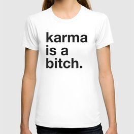 Karma is a bitch. T-shirt