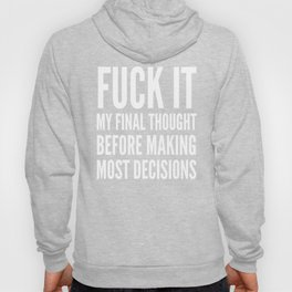 Fuck It My Final Thought Before Making Most Decisions (Black) Hoody