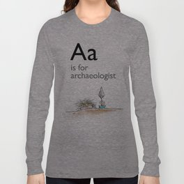 A is for Archaeology Long Sleeve T-shirt