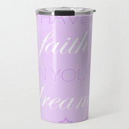 Have Faith In Your Dreams Travel Mug