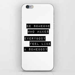 Be someone who makes everybody feel like a somebody iPhone Skin