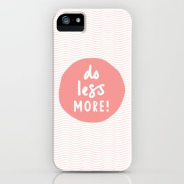 Do less More peachy pink typography print inspiration iPhone Case