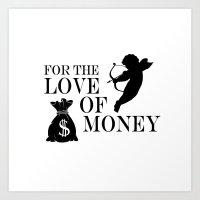 FOR THE LOVE OF MONEY Art Print