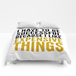 I HAVE TO BE SUCCESSFUL BECAUSE I LIKE EXPENSIVE THINGS Comforters