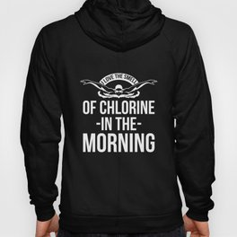 I Love The Smell Of Chlorine In The Morning Hoody