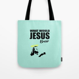 What would Jesus brew fun quote Tote Bag