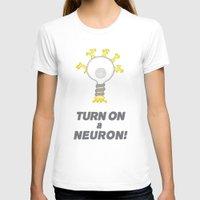 onward T-shirts featuring Turn On a Neuron by Bill Nihilist