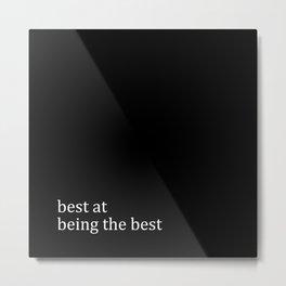 Best At Being The Best Metal Print