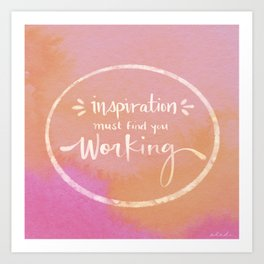 Inspiration Must Find You Working Art Print