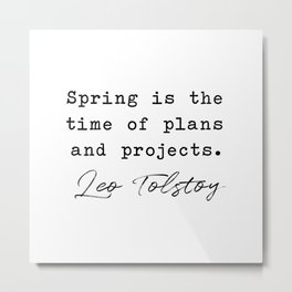 Spring is the Time of Plans and Projects - Leo Tolstoy | Anna Karenina Metal Print