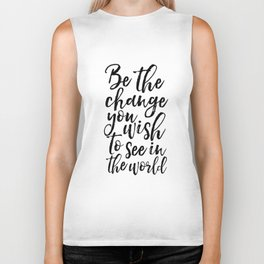 printable art, be the change you wish to see in the world,inspirational quote,typography art Biker Tank