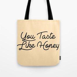 you taste like honey Tote Bag