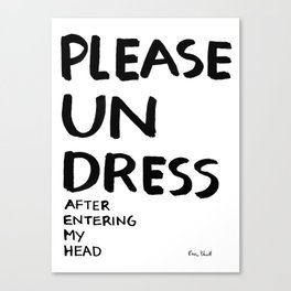 Please undress after entering my head Canvas Print