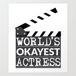 Funny Actress Gift - World's Okayest Actress  Art Print