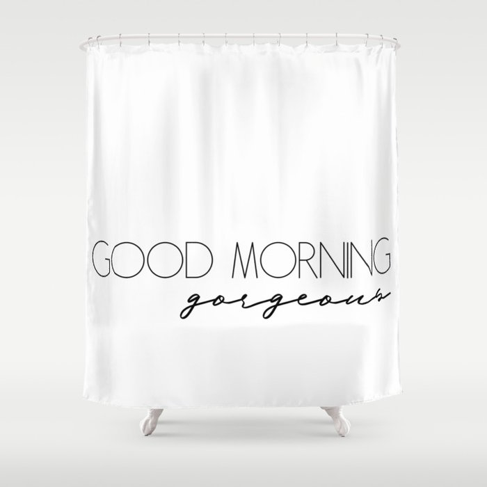 Good Morning Gorgeous Shower Curtain By Patri152