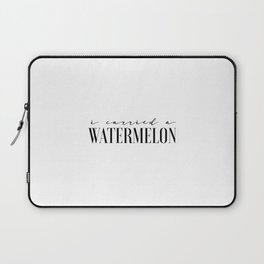 Fun Prints Funny Poster I Carried A Watermelon Inspirational Quotes Watermelon Poster Dirty Dancing Laptop Sleeve