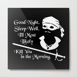 I'll Most Likely Kill You in the Morning (White on Black) Metal Print