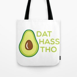Dat Hass Tho Tote Bag