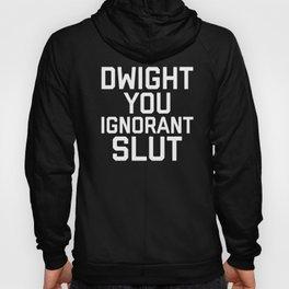 Dwight You Ignorant Slut, Funny, Quote Hoody
