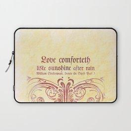 Love Comforteth Like Sunshine - Shakesspeare Love Quote Laptop Sleeve