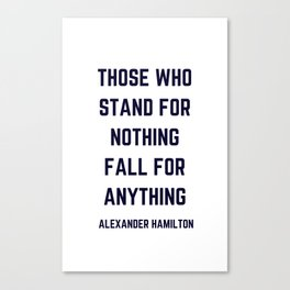 THOSE WHO STAND FOR NOTHING FALL FOR ANYTHING Canvas Print