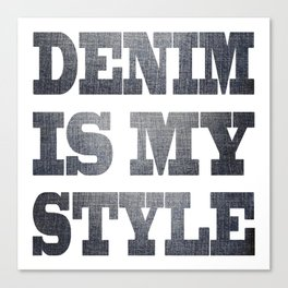 Denim is my stile Canvas Print